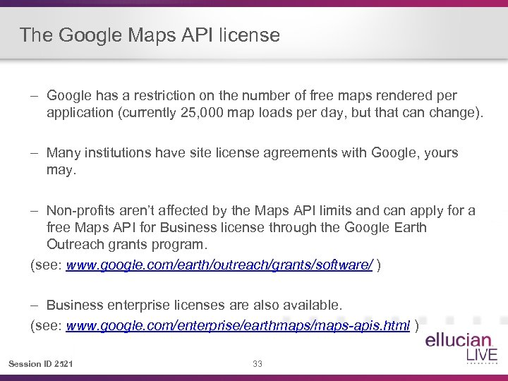 The Google Maps API license – Google has a restriction on the number of