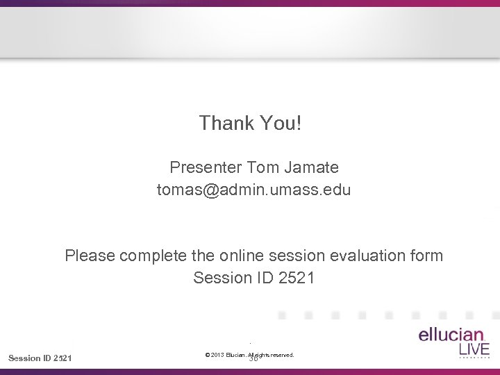 Thank You! Presenter Tom Jamate tomas@admin. umass. edu Please complete the online session evaluation