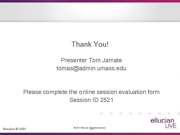 Thank You! Presenter Tom Jamate tomas@admin. umass. edu Please complete the online session evaluation