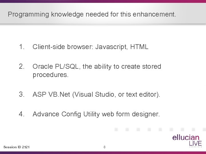 Programming knowledge needed for this enhancement. 1. Client-side browser: Javascript, HTML 2. Oracle PL/SQL,