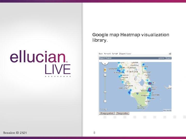 Google map Heatmap visualization library. Session ID 2521 8