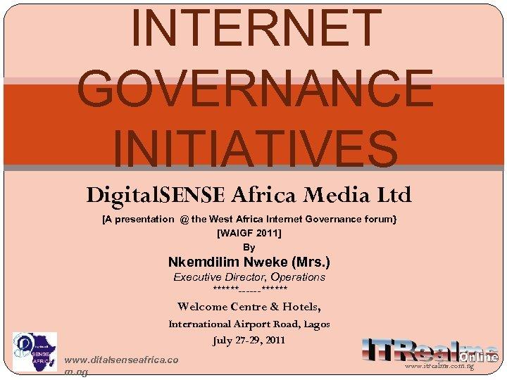 INTERNET GOVERNANCE INITIATIVES Digital. SENSE Africa Media Ltd [A presentation @ the West Africa