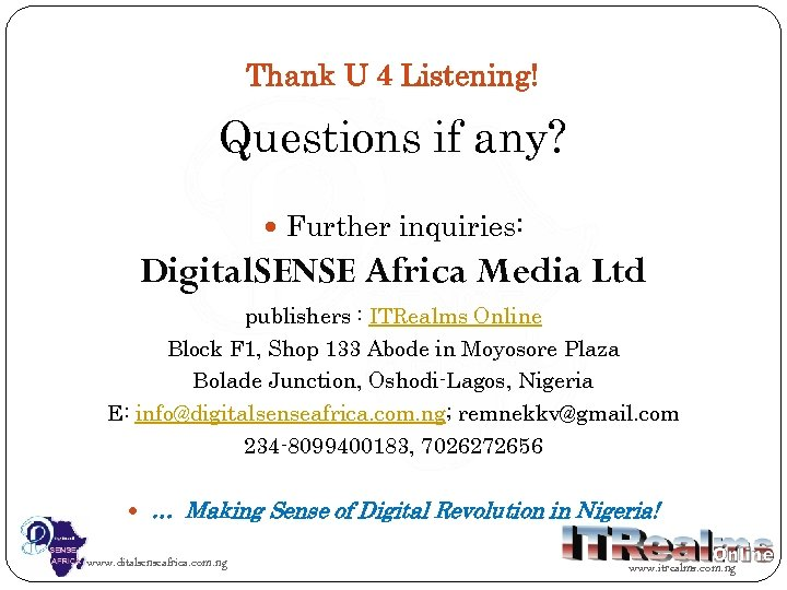Thank U 4 Listening! Questions if any? Further inquiries: Digital. SENSE Africa Media Ltd