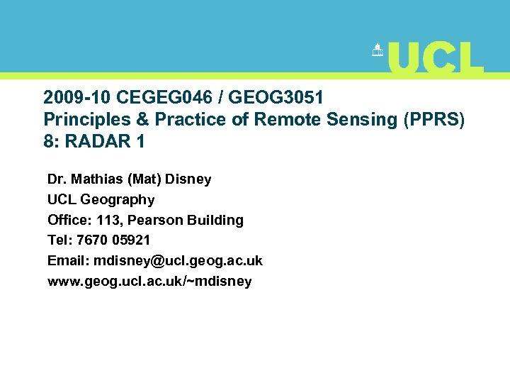 2009 -10 CEGEG 046 / GEOG 3051 Principles & Practice of Remote Sensing (PPRS)