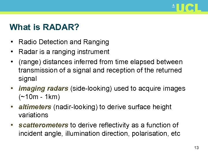 What is RADAR? • Radio Detection and Ranging • Radar is a ranging instrument