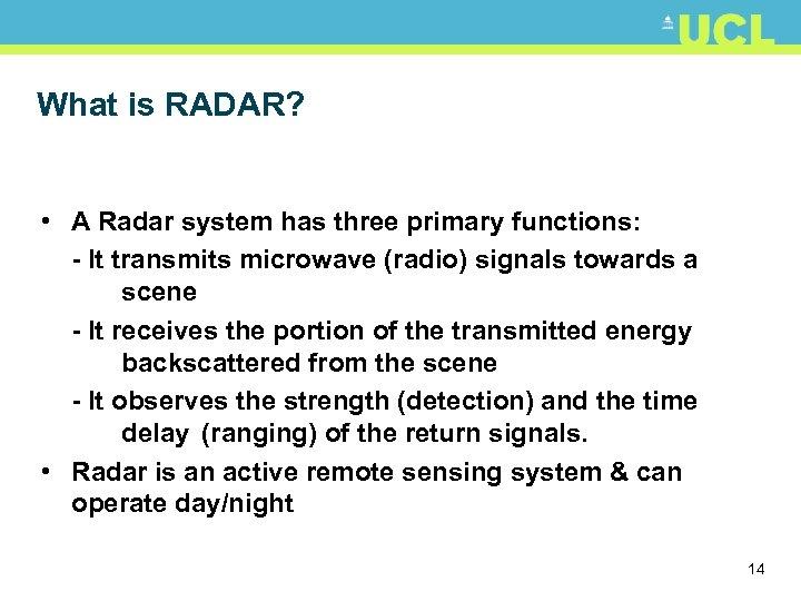 What is RADAR? • A Radar system has three primary functions: - It transmits
