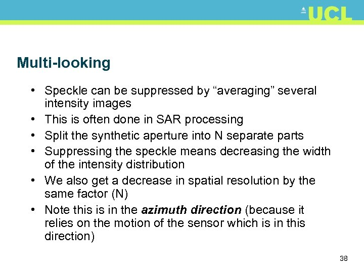 """Multi-looking • Speckle can be suppressed by """"averaging"""" several intensity images • This is"""