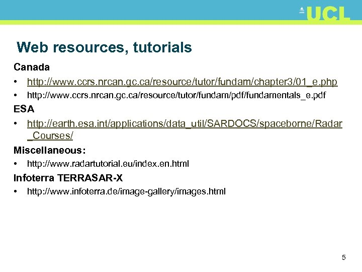Web resources, tutorials Canada • http: //www. ccrs. nrcan. gc. ca/resource/tutor/fundam/chapter 3/01_e. php •