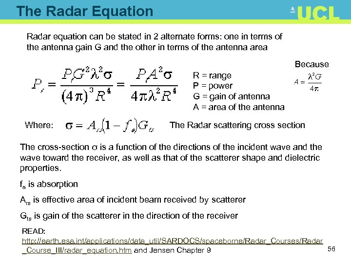 The Radar Equation Radar equation can be stated in 2 alternate forms: one in