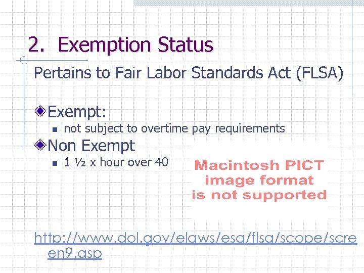 2. Exemption Status Pertains to Fair Labor Standards Act (FLSA) Exempt: n not subject