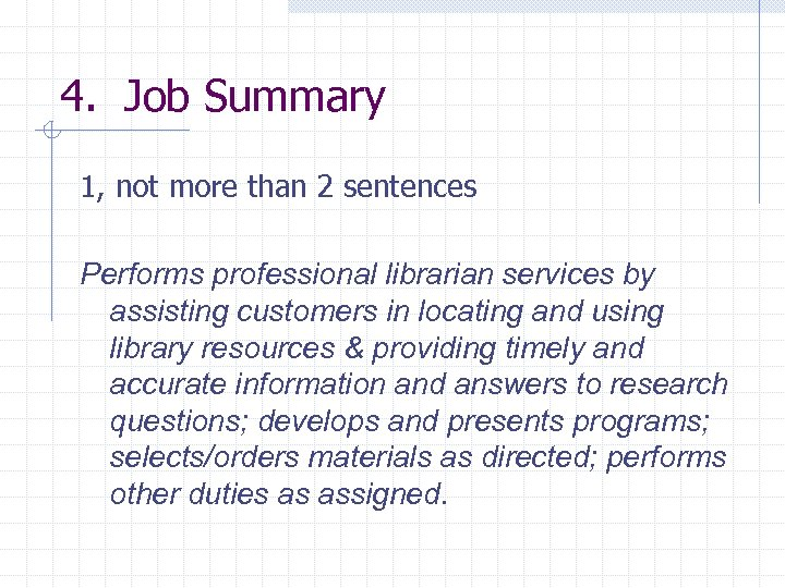 4. Job Summary 1, not more than 2 sentences Performs professional librarian services by