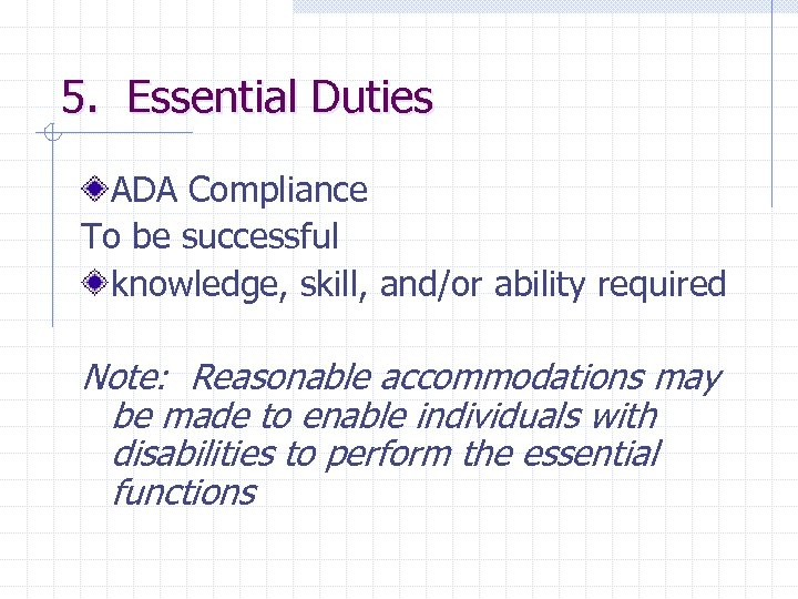 5. Essential Duties ADA Compliance To be successful knowledge, skill, and/or ability required Note: