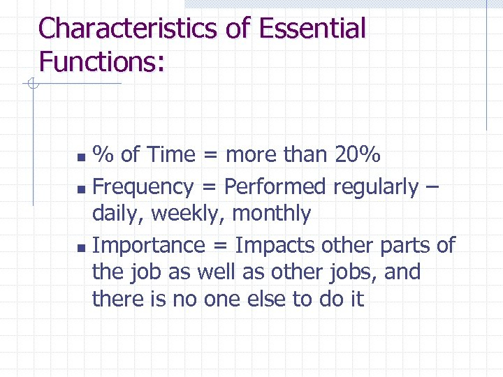 Characteristics of Essential Functions: % of Time = more than 20% n Frequency =