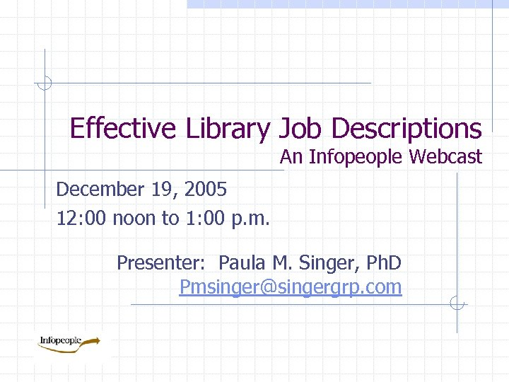 Effective Library Job Descriptions An Infopeople Webcast December 19, 2005 12: 00 noon to