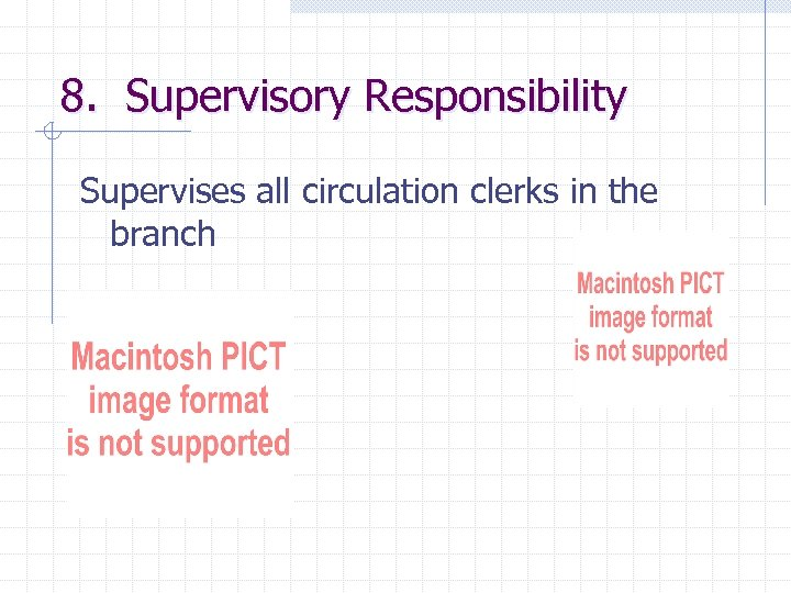 8. Supervisory Responsibility Supervises all circulation clerks in the branch