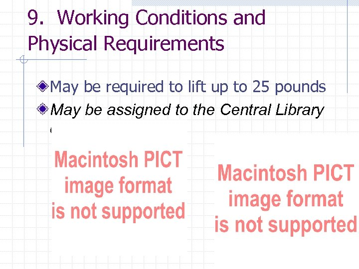 9. Working Conditions and Physical Requirements May be required to lift up to 25