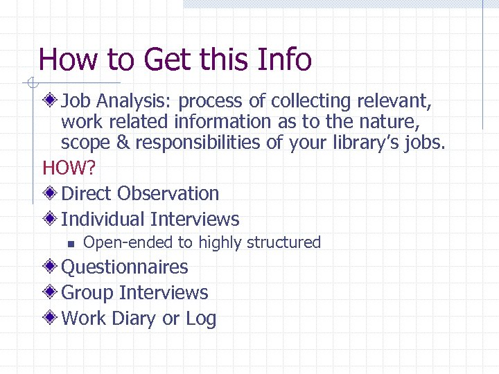 How to Get this Info Job Analysis: process of collecting relevant, work related information