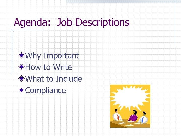 Agenda: Job Descriptions Why Important How to Write What to Include Compliance
