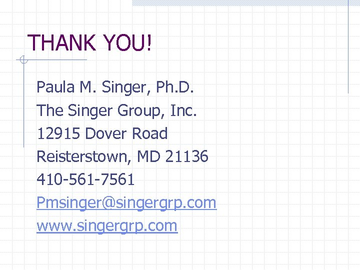 THANK YOU! Paula M. Singer, Ph. D. The Singer Group, Inc. 12915 Dover Road