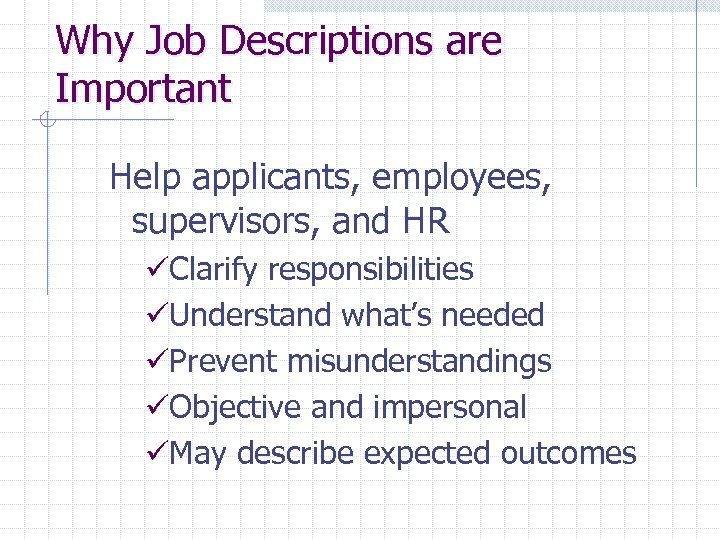 Why Job Descriptions are Important Help applicants, employees, supervisors, and HR üClarify responsibilities üUnderstand