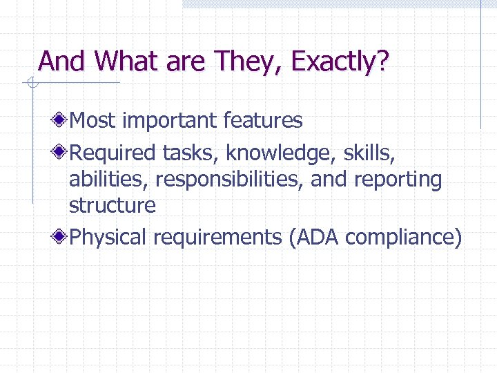 And What are They, Exactly? Most important features Required tasks, knowledge, skills, abilities, responsibilities,