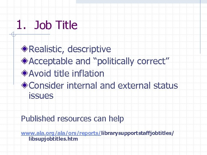 """1. Job Title Realistic, descriptive Acceptable and """"politically correct"""" Avoid title inflation Consider internal"""
