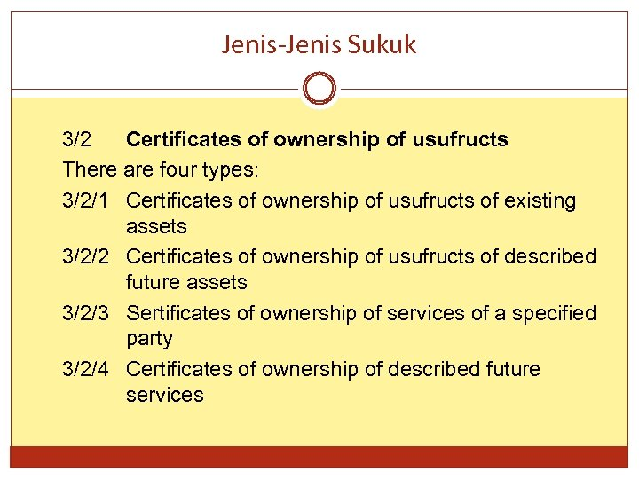Jenis-Jenis Sukuk 3/2 Certificates of ownership of usufructs There are four types: 3/2/1 Certificates