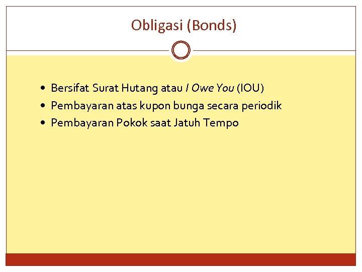 Obligasi (Bonds) Bersifat Surat Hutang atau I Owe You (IOU) Pembayaran atas kupon bunga