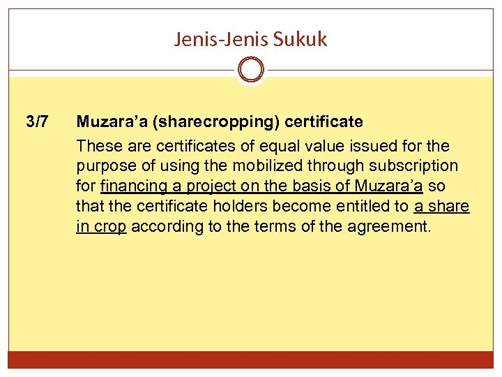 Jenis-Jenis Sukuk 3/7 Muzara'a (sharecropping) certificate These are certificates of equal value issued for