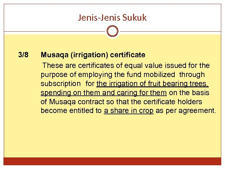 Jenis-Jenis Sukuk 3/8 Musaqa (irrigation) certificate These are certificates of equal value issued for