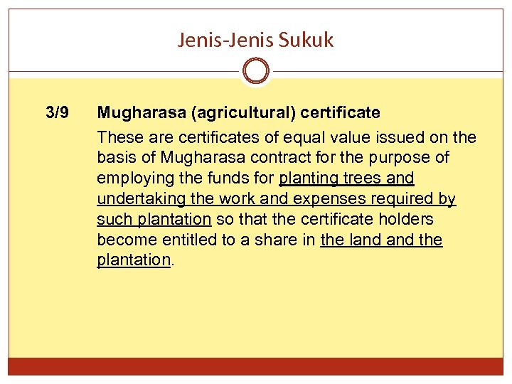 Jenis-Jenis Sukuk 3/9 Mugharasa (agricultural) certificate These are certificates of equal value issued on
