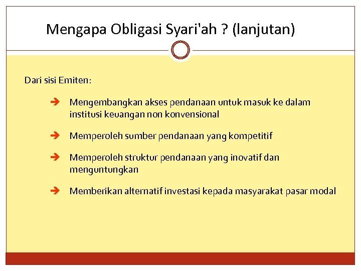 Mengapa Obligasi Syari'ah ? (lanjutan) Dari sisi Emiten: è Mengembangkan akses pendanaan untuk masuk