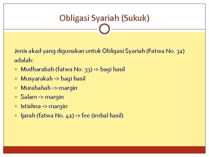 Obligasi Syariah (Sukuk) Jenis akad yang digunakan untuk Obligasi Syariah (Fatwa No. 32) adalah: