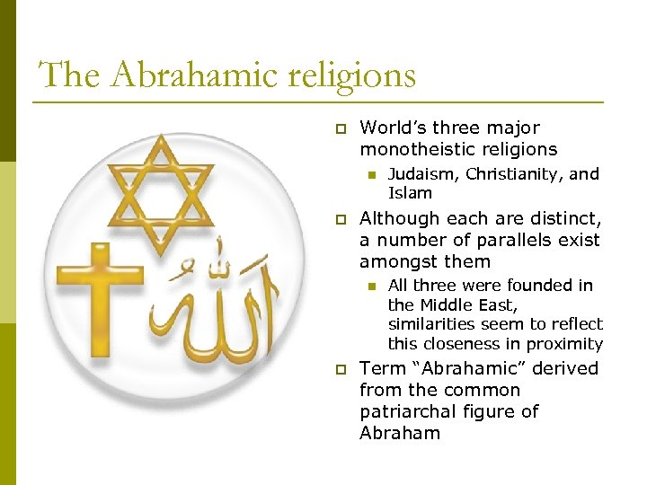 The Abrahamic religions p World's three major monotheistic religions n p Although each are