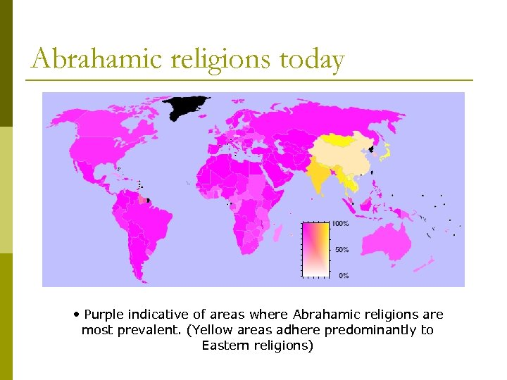Abrahamic religions today • Purple indicative of areas where Abrahamic religions are most prevalent.