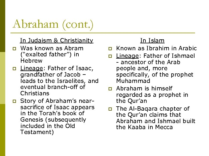 Abraham (cont. ) p p p In Judaism & Christianity Was known as Abram