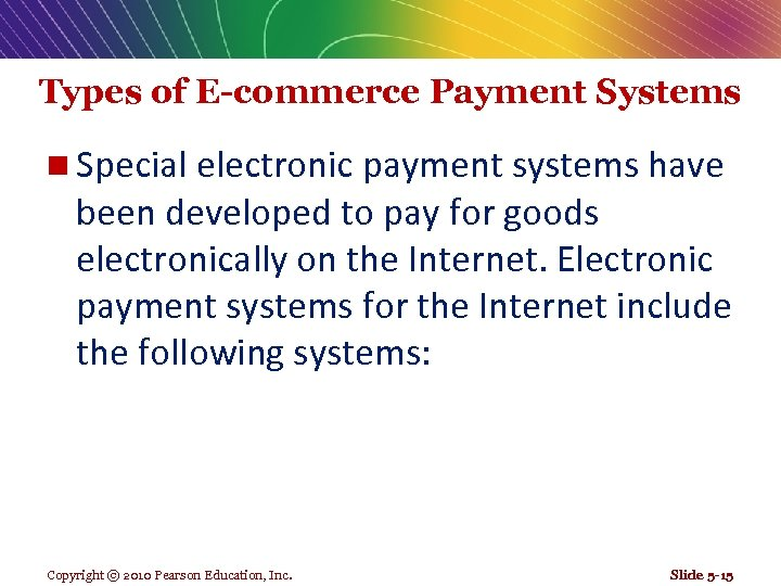 Types of E-commerce Payment Systems n Special electronic payment systems have been developed to
