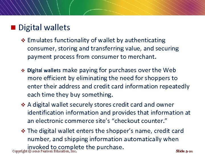 n Digital wallets v Emulates functionality of wallet by authenticating consumer, storing and transferring