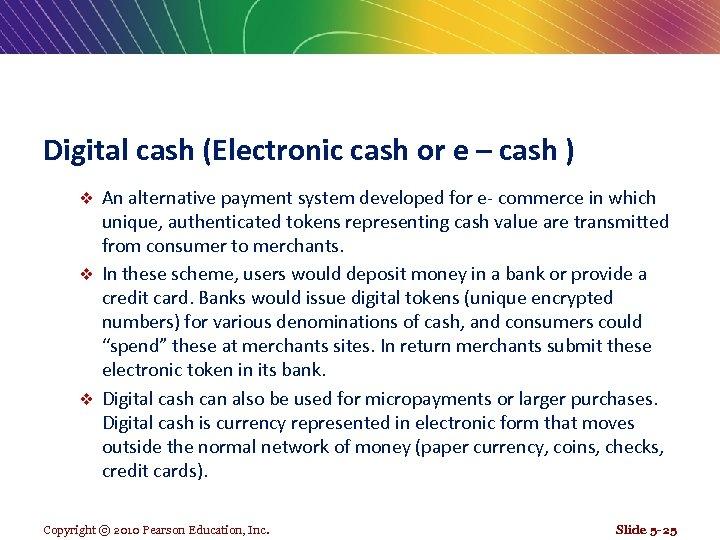 Digital cash (Electronic cash or e – cash ) An alternative payment system developed