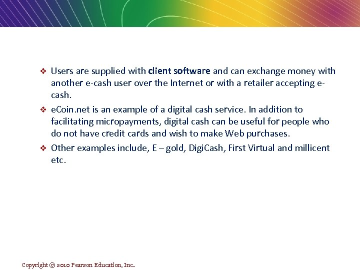 Users are supplied with client software and can exchange money with another e-cash user