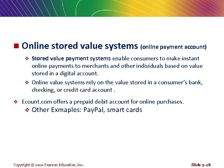 n Online stored value systems (online payment account) Stored value payment systems enable consumers