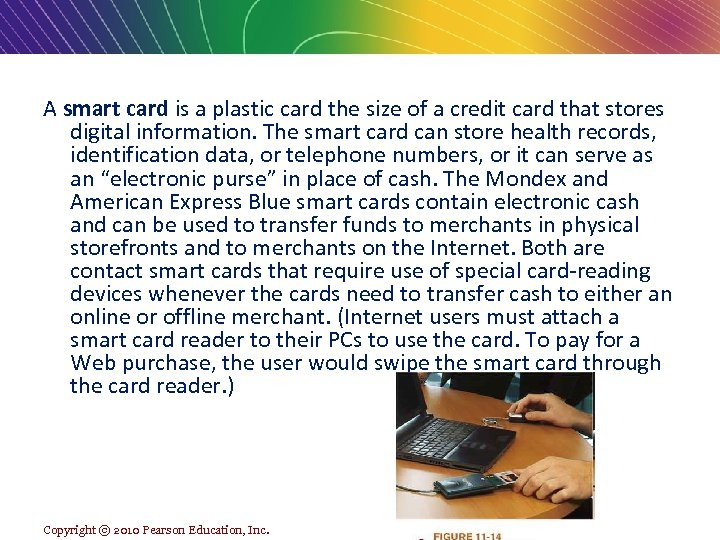 A smart card is a plastic card the size of a credit card that