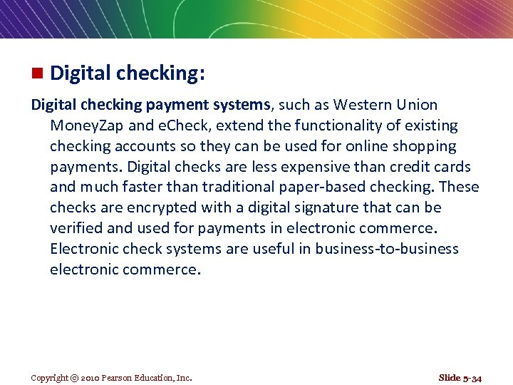 n Digital checking: Digital checking payment systems, such as Western Union Money. Zap and