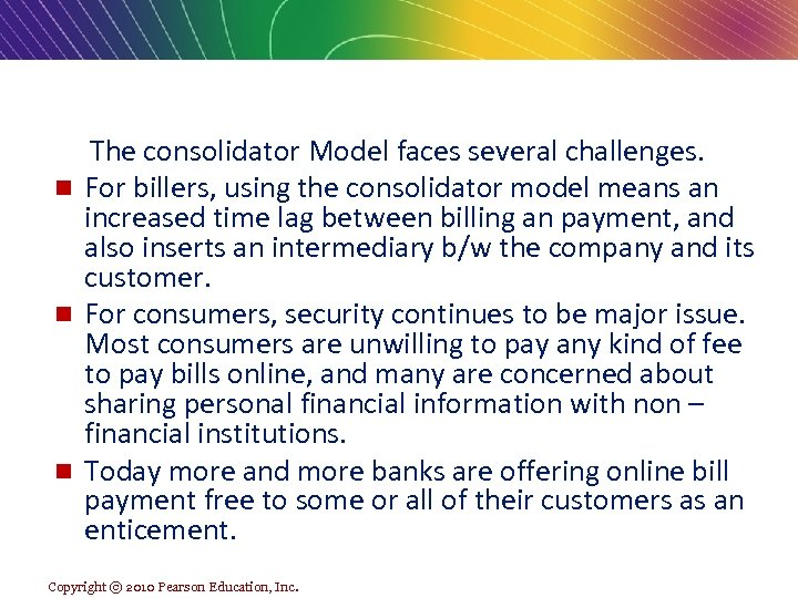 The consolidator Model faces several challenges. n For billers, using the consolidator model means