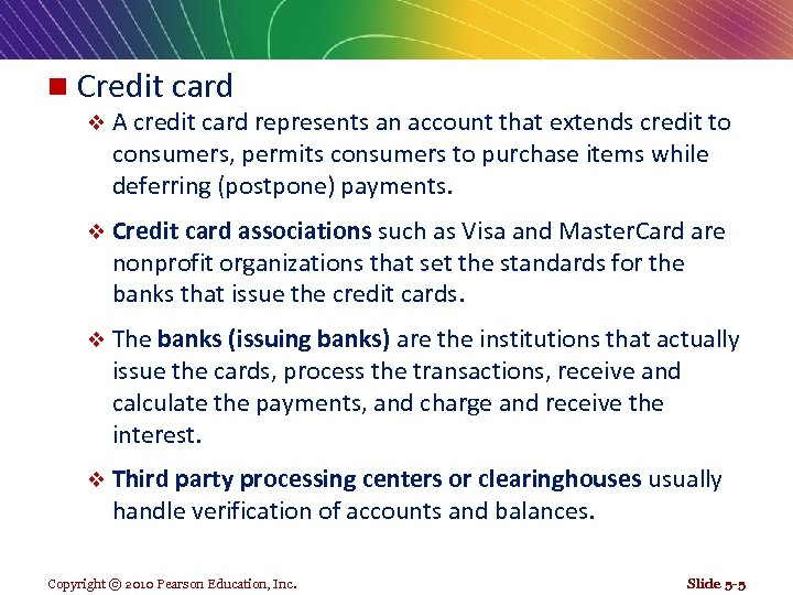 n Credit card v A credit card represents an account that extends credit to
