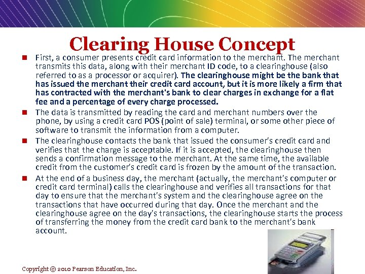 Clearing House Concept First, a consumer presents credit card information to the merchant. The
