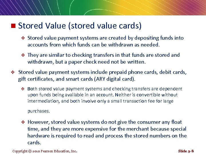 n Stored Value (stored value cards) v v v Stored value payment systems are