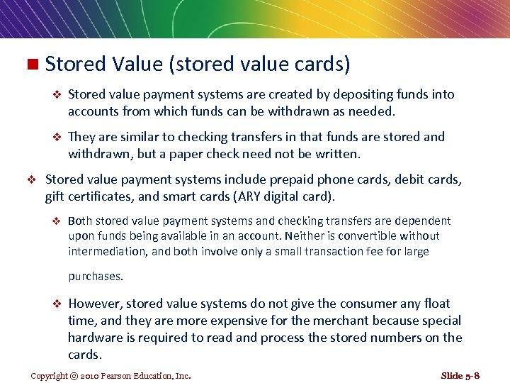 n Stored Value (stored value cards) v v v Stored value payment systems are