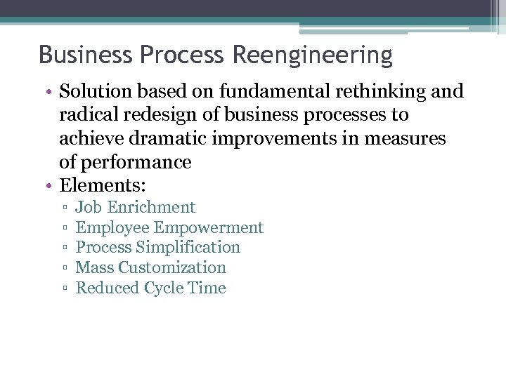 Business Process Reengineering • Solution based on fundamental rethinking and radical redesign of business