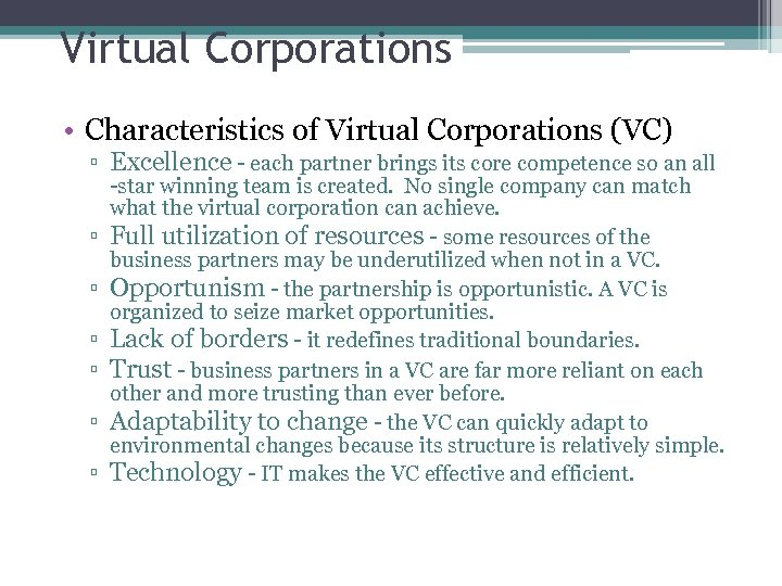 Virtual Corporations • Characteristics of Virtual Corporations (VC) ▫ Excellence - each partner brings